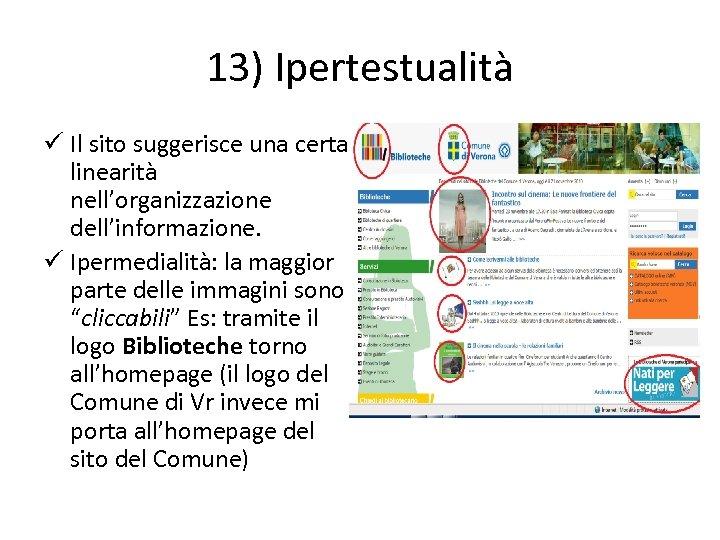 13) Ipertestualità ü Il sito suggerisce una certa linearità nell'organizzazione dell'informazione. ü Ipermedialità: la