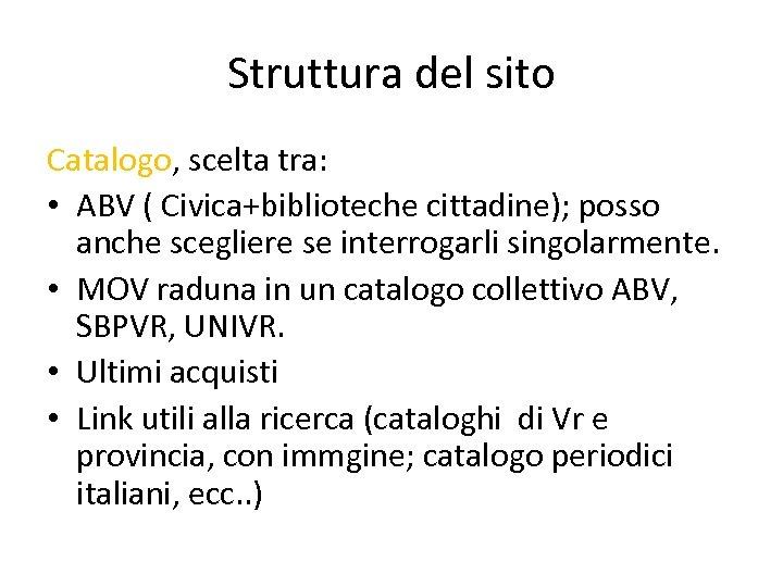Struttura del sito Catalogo, scelta tra: • ABV ( Civica+biblioteche cittadine); posso anche scegliere