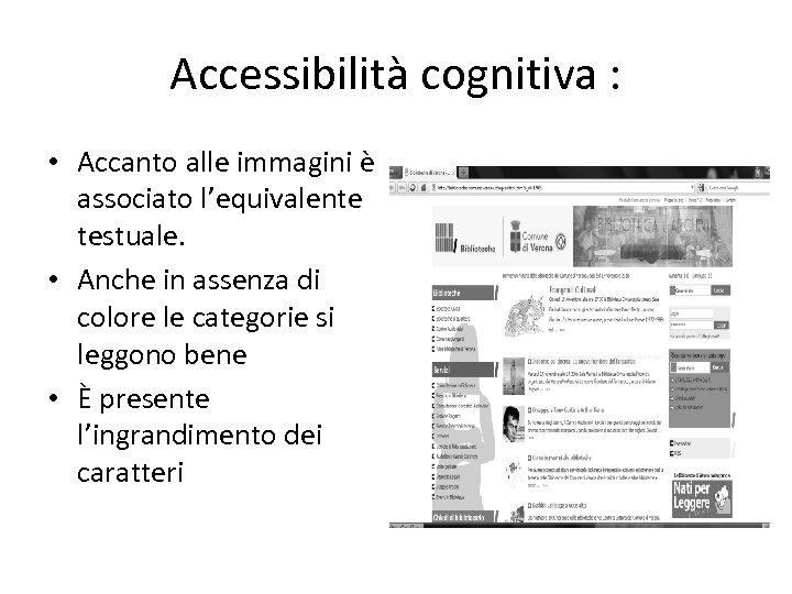 Accessibilità cognitiva : • Accanto alle immagini è associato l'equivalente testuale. • Anche in