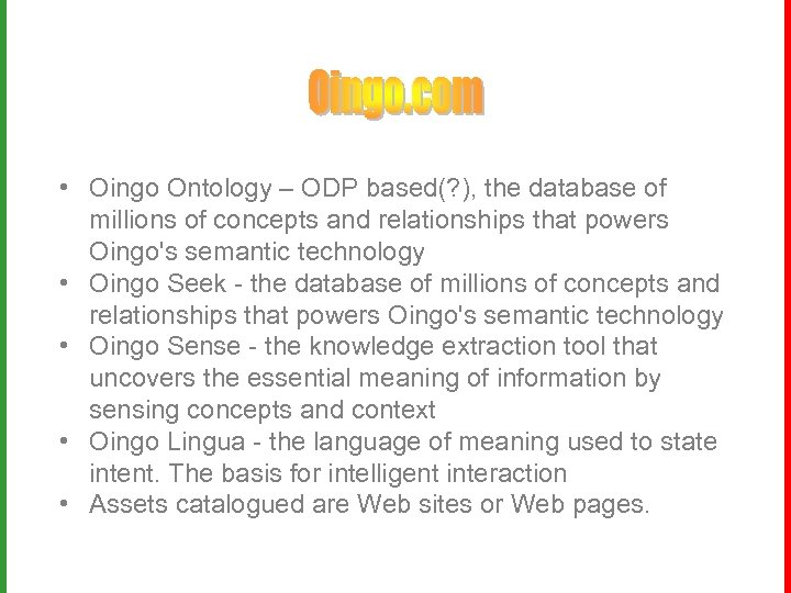 • Oingo Ontology – ODP based(? ), the database of millions of concepts