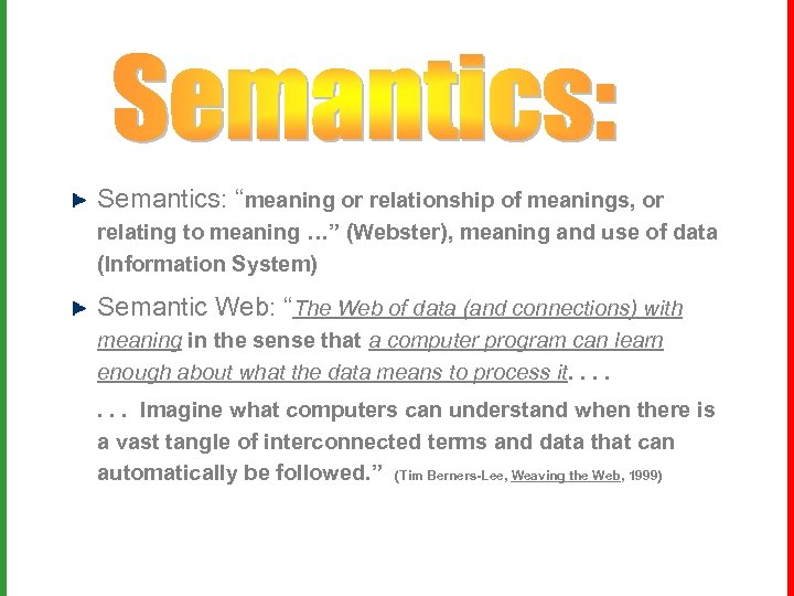 """Semantics: """"meaning or relationship of meanings, or relating to meaning …"""" (Webster), meaning and"""