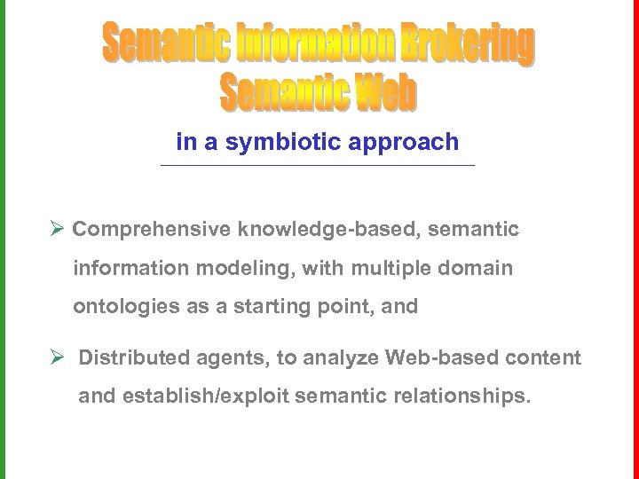 in a symbiotic approach Ø Comprehensive knowledge-based, semantic information modeling, with multiple domain ontologies