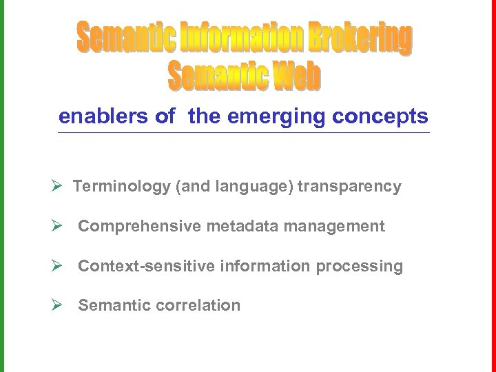 enablers of the emerging concepts Ø Terminology (and language) transparency Ø Comprehensive metadata management