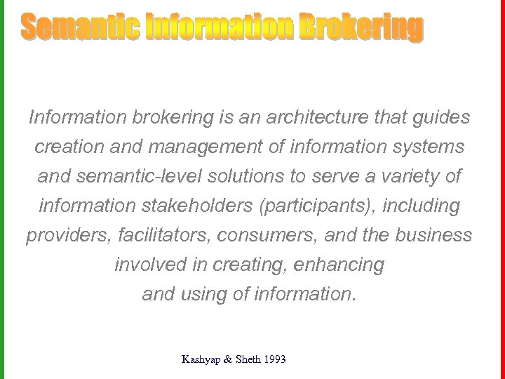 Information brokering is an architecture that guides creation and management of information systems and