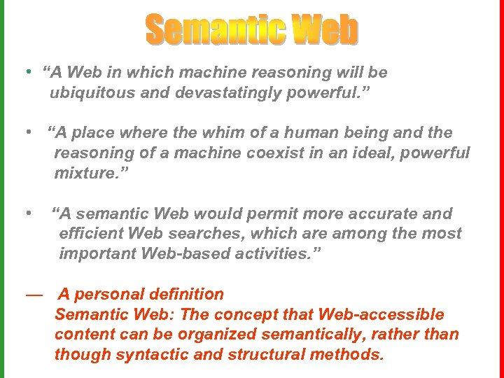 """• """"A Web in which machine reasoning will be ubiquitous and devastatingly powerful."""
