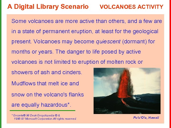 A Digital Library Scenario VOLCANOES ACTIVITY Some volcanoes are more active than others, and