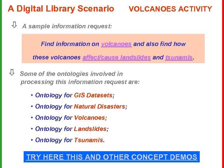 A Digital Library Scenario VOLCANOES ACTIVITY A sample information request: Find information on volcanoes