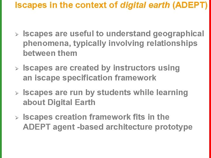 Iscapes in the context of digital earth (ADEPT) Ø Ø Iscapes are useful to