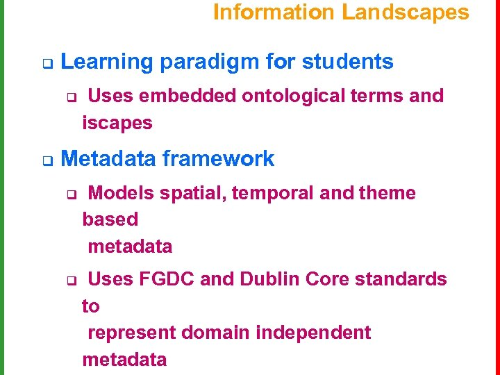Information Landscapes q Learning paradigm for students q q Uses embedded ontological terms and