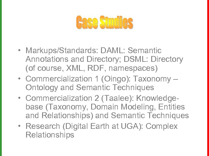 • Markups/Standards: DAML: Semantic Annotations and Directory; DSML: Directory (of course, XML, RDF,