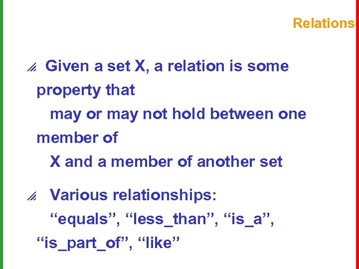 Relations p Given a set X, a relation is some property that may or