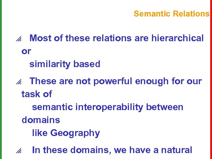 Semantic Relations p Most of these relations are hierarchical or similarity based p These