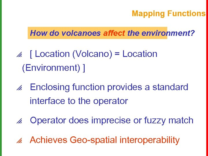 Mapping Functions How do volcanoes affect the environment? p [ Location (Volcano) = Location