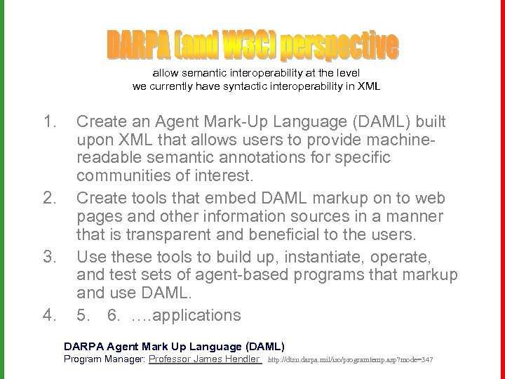 allow semantic interoperability at the level we currently have syntactic interoperability in XML 1.