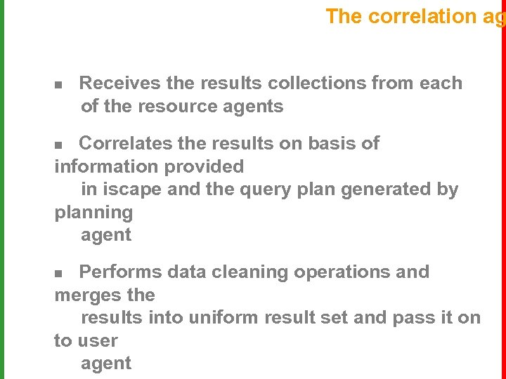 The correlation ag n Receives the results collections from each of the resource agents