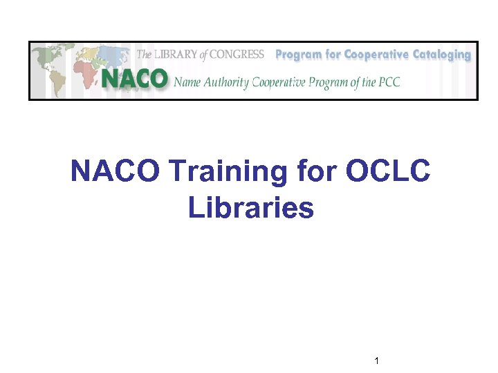NACO Training for OCLC Libraries 1