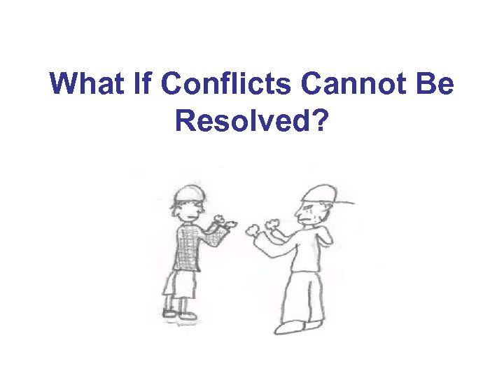 What If Conflicts Cannot Be Resolved?