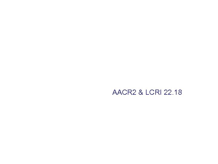 AACR 2 & LCRI 22. 18