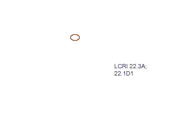LCRI 22. 3 A; 22. 1 D 1