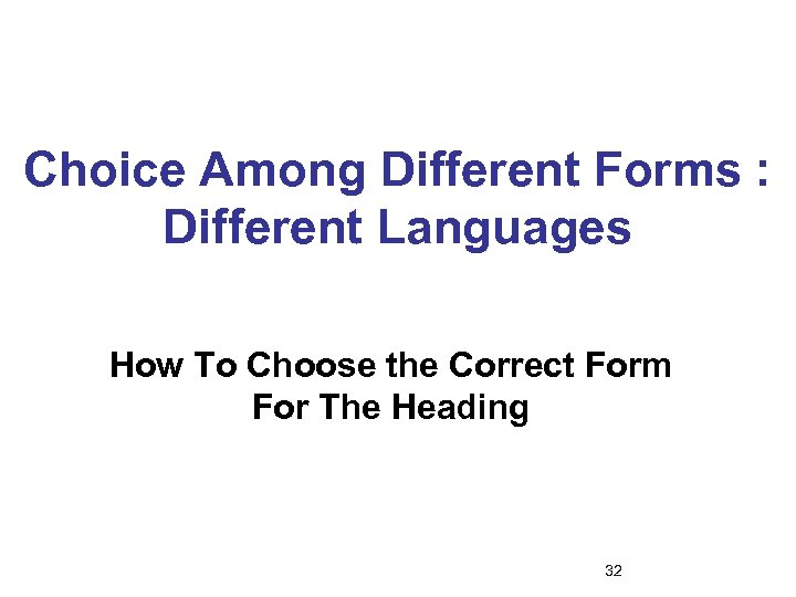 Choice Among Different Forms : Different Languages How To Choose the Correct Form For