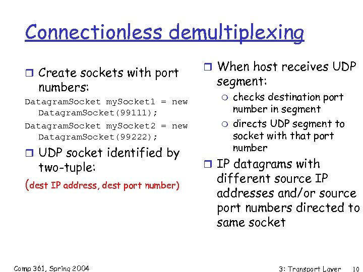 Connectionless demultiplexing r Create sockets with port numbers: Datagram. Socket my. Socket 1 =