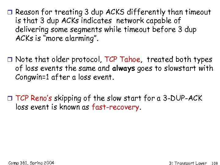 r Reason for treating 3 dup ACKS differently than timeout is that 3 dup