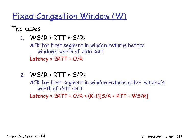 Fixed Congestion Window (W) Two cases 1. WS/R > RTT + S/R: ACK for