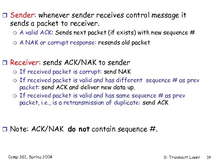 r Sender: whenever sender receives control message it sends a packet to receiver. m