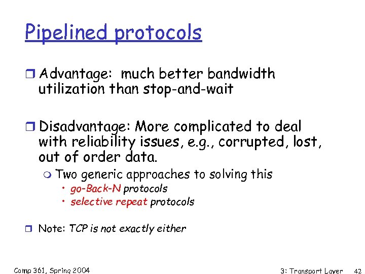 Pipelined protocols r Advantage: much better bandwidth utilization than stop-and-wait r Disadvantage: More complicated