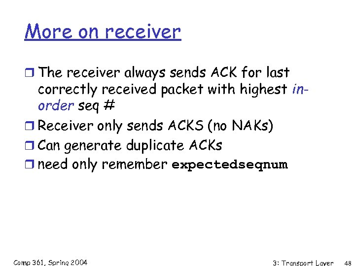 More on receiver r The receiver always sends ACK for last correctly received packet