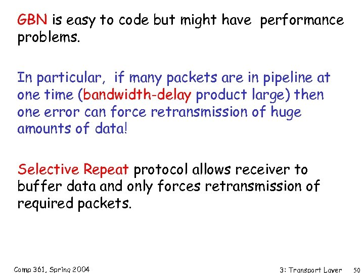 GBN is easy to code but might have performance problems. In particular, if many