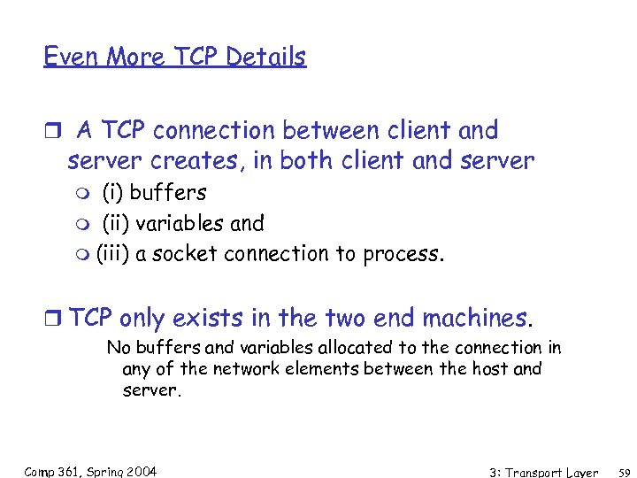 Even More TCP Details r A TCP connection between client and server creates, in