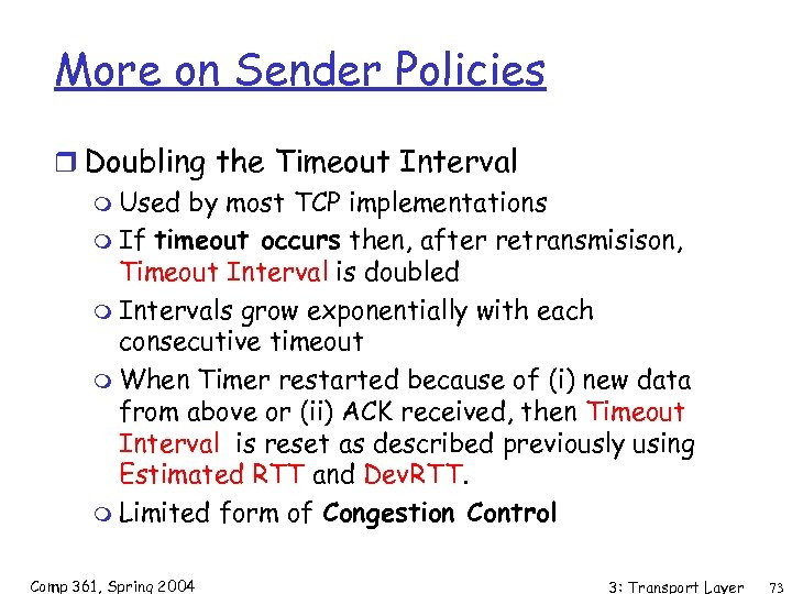 More on Sender Policies r Doubling the Timeout Interval m Used by most TCP