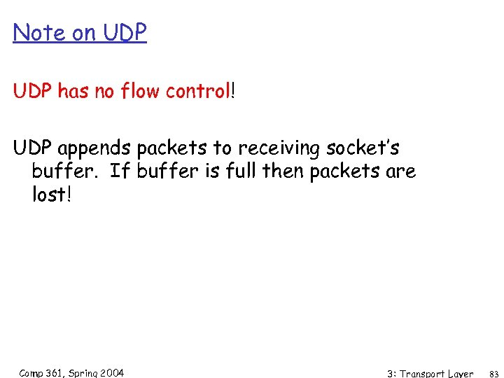 Note on UDP has no flow control! UDP appends packets to receiving socket's buffer.