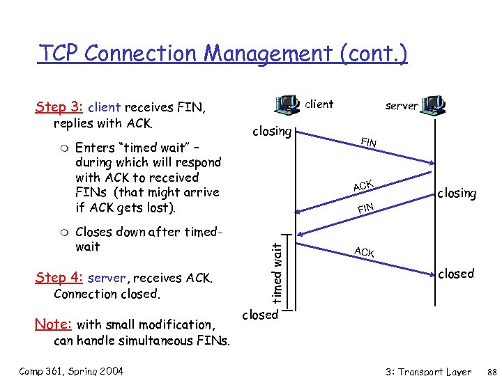 TCP Connection Management (cont. ) client Step 3: client receives FIN, m m Enters