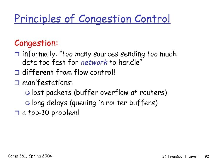 "Principles of Congestion Control Congestion: r informally: ""too many sources sending too much data"