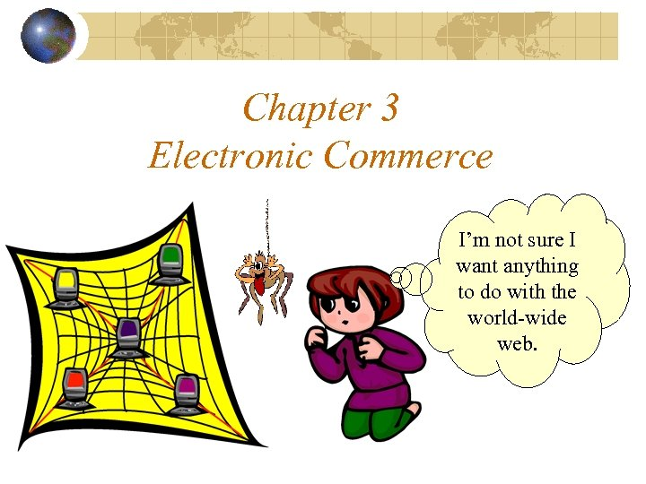 Chapter 3 Electronic Commerce I'm not sure I want anything to do with the