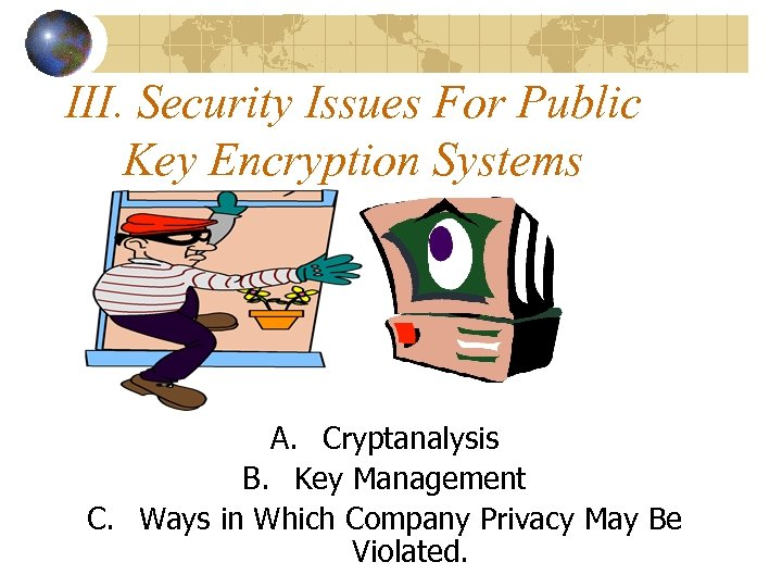 III. Security Issues For Public Key Encryption Systems A. Cryptanalysis B. Key Management C.