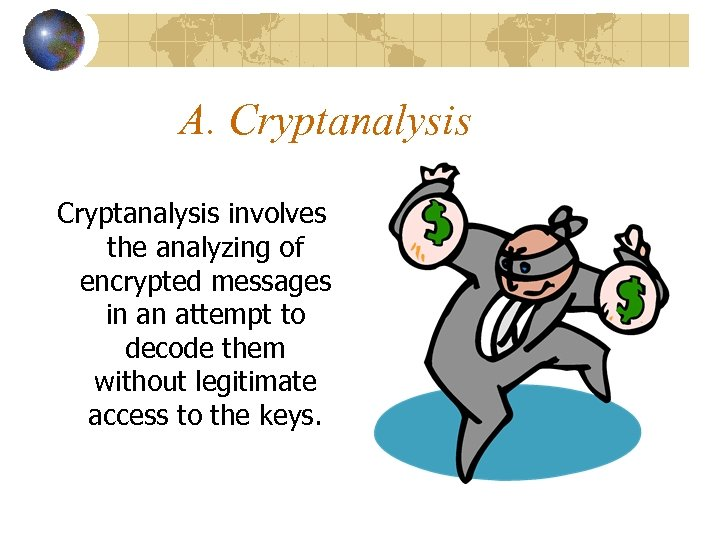 A. Cryptanalysis involves the analyzing of encrypted messages in an attempt to decode them