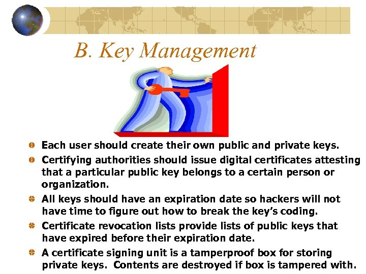 B. Key Management Each user should create their own public and private keys. Certifying