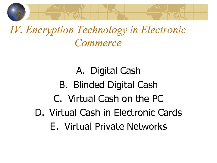 IV. Encryption Technology in Electronic Commerce A. Digital Cash B. Blinded Digital Cash C.