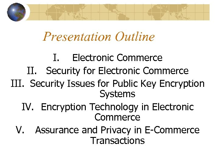 Presentation Outline I. Electronic Commerce II. Security for Electronic Commerce III. Security Issues for