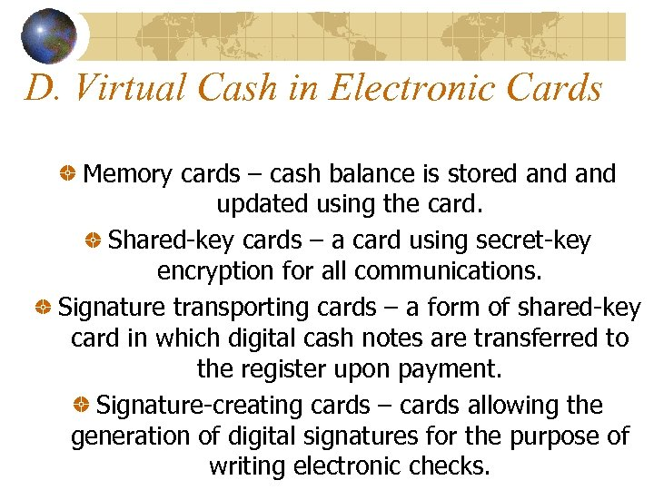 D. Virtual Cash in Electronic Cards Memory cards – cash balance is stored and