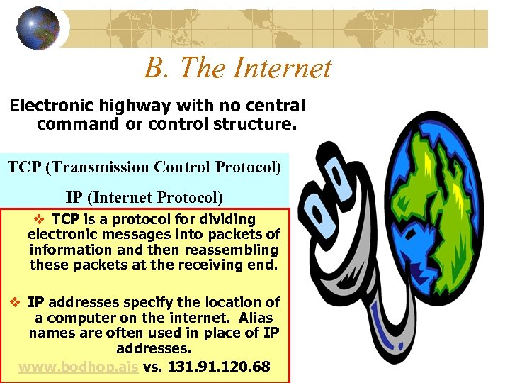 B. The Internet Electronic highway with no central command or control structure. TCP (Transmission