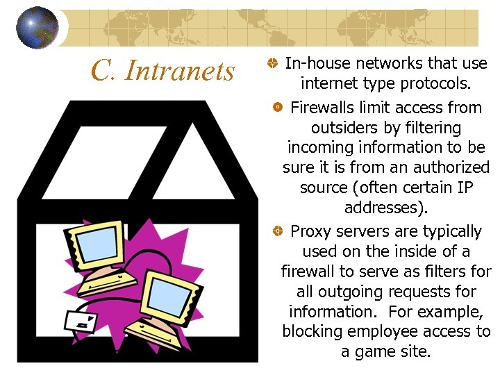 C. Intranets In-house networks that use internet type protocols. Firewalls limit access from outsiders