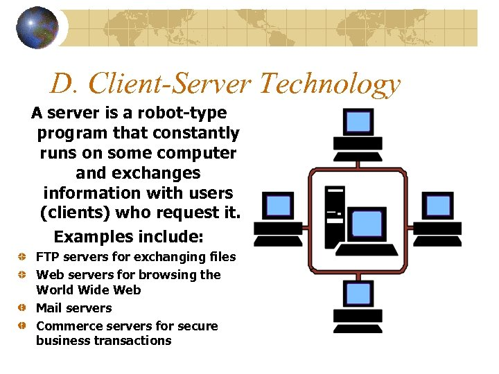 D. Client-Server Technology A server is a robot-type program that constantly runs on some