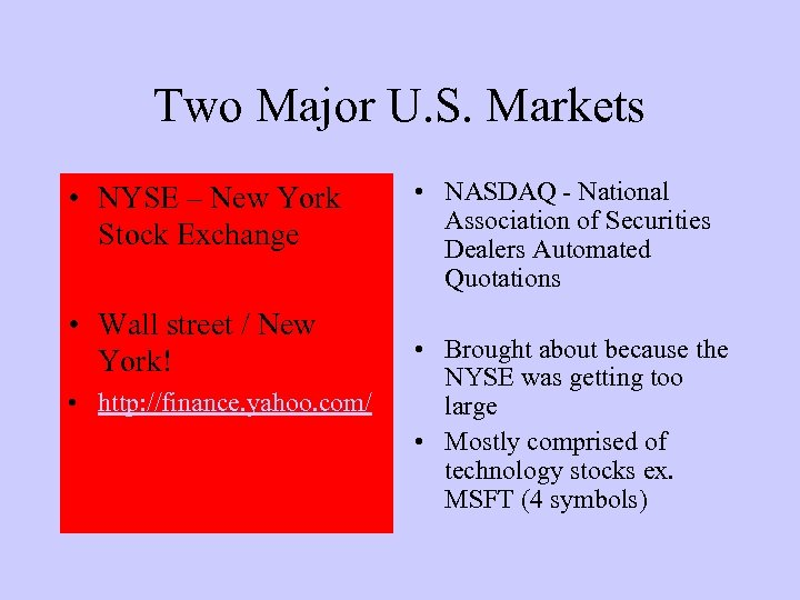 Two Major U. S. Markets • NYSE – New York Stock Exchange • Wall