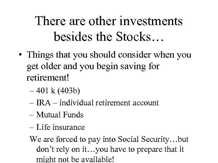 There are other investments besides the Stocks… • Things that you should consider when
