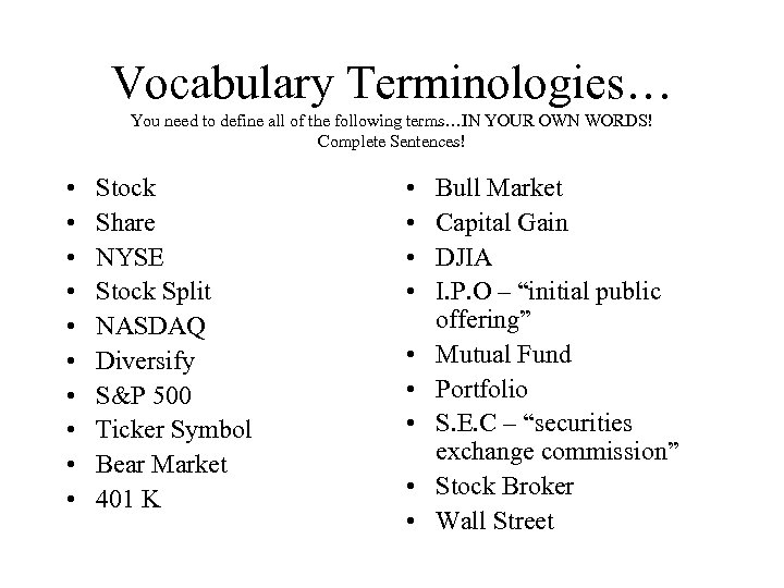 Vocabulary Terminologies… You need to define all of the following terms…IN YOUR OWN WORDS!