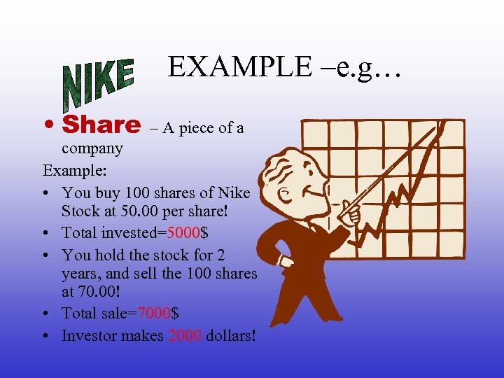 EXAMPLE –e. g… • Share – A piece of a company Example: • You